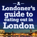 Londoner's Guide to Eating Out in London