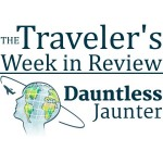 Dauntless Jaunter Week in Review Travel News